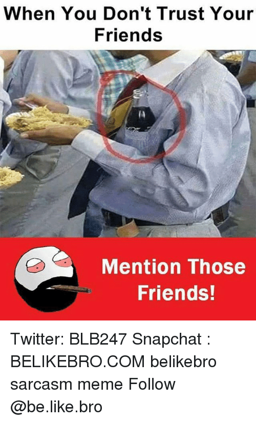 When You Don't Trust Your Friends Mention Those Friends ...