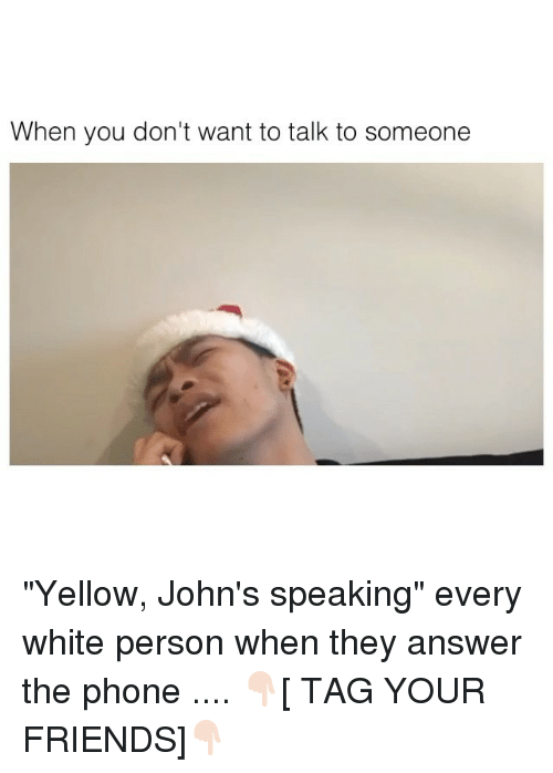 "personable: When you don't want to talk to someone ""Yellow, John's speaking"" every white person when they answer the phone .... 👇🏻[ TAG YOUR FRIENDS]👇🏻"
