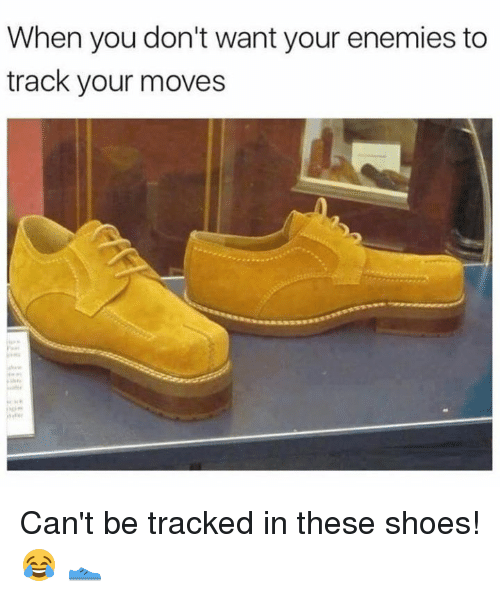 Shoes, Enemies, and Hood: When you don't want your enemies to  track your moves Can't be tracked in these shoes! 😂 👟