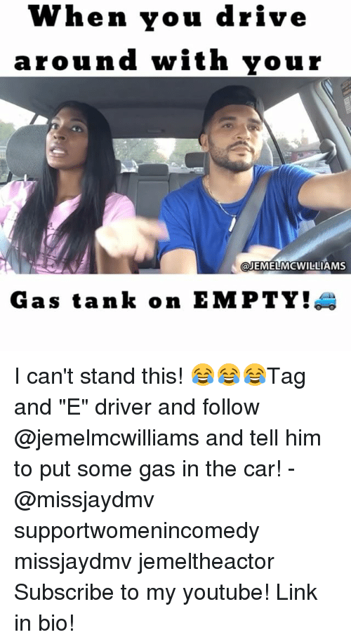 """Memes, 🤖, and Car: When you drive  around with your  JEMELMCWILLIAMS  Gas tank on EMPTY! I can't stand this! 😂😂😂Tag and """"E"""" driver and follow @jemelmcwilliams and tell him to put some gas in the car! -@missjaydmv supportwomenincomedy missjaydmv jemeltheactor Subscribe to my youtube! Link in bio!"""