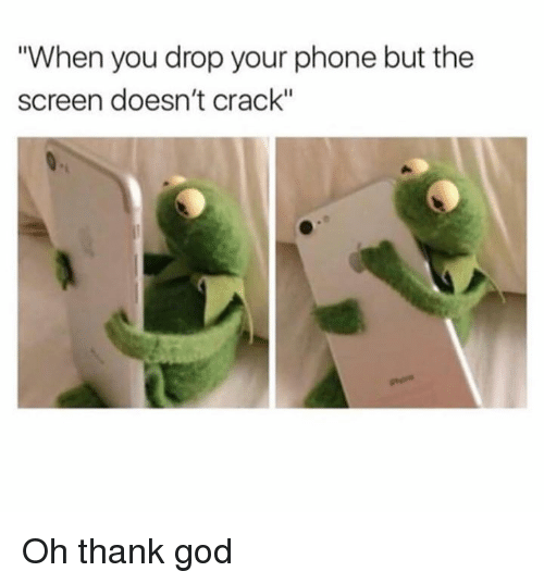 """Dank, God, and Phone: """"When you drop your phone but the  screen doesn't crack"""" Oh thank god"""