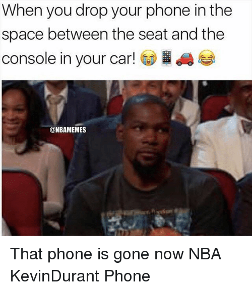 Memes, Nba, and Phone: When you drop your phone in the  space between the seat and the  console in your car! @圖  dae  @NBAMEMES That phone is gone now NBA KevinDurant Phone