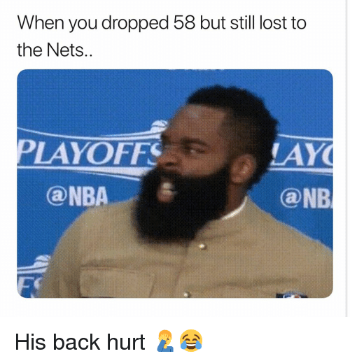 Nets: When you dropped 58 but still lost to  the Nets  PLAYOFFS  LAY  ONB  ⓐNBA His back hurt 🤦♂️😂