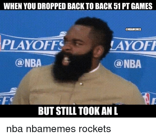 Back to Back, Basketball, and Nba: WHEN YOU DROPPED BACK TO BACK 51 PT GAMES  NBAMEMES  LAYOFF  ONBA  PLAYOFF  @NBA. / 춘  BUT STILL TOOK AN L nba nbamemes rockets