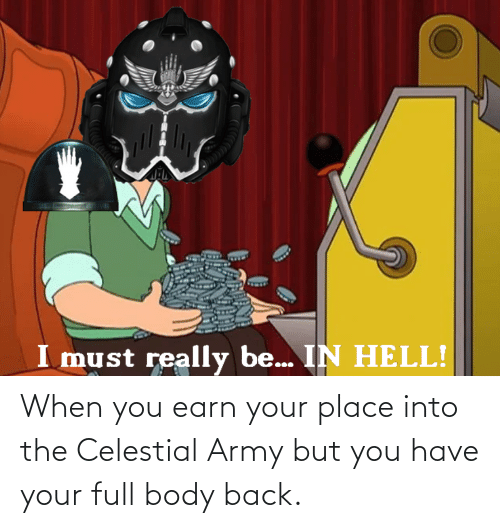 celestial: When you earn your place into the Celestial Army but you have your full body back.