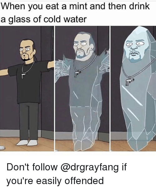 glassing: When you eat a mint and then drink  a glass of cold water Don't follow @drgrayfang if you're easily offended