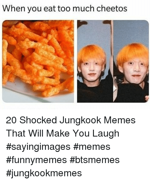 Eat Too Much: When you eat too much cheetos 20 Shocked Jungkook Memes That Will Make You Laugh #sayingimages #memes #funnymemes #btsmemes #jungkookmemes