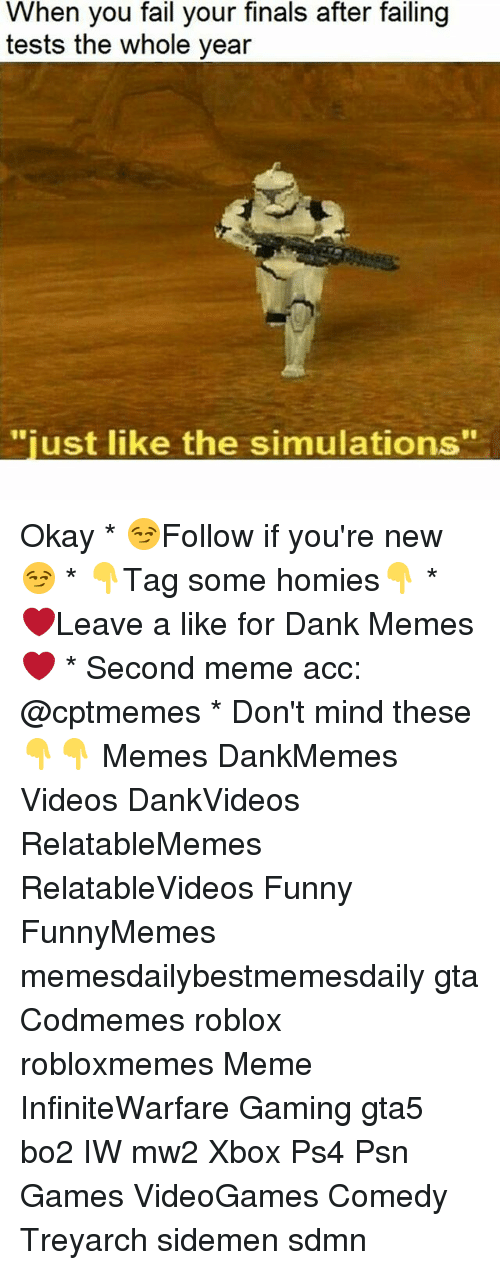 """Dank, Fail, and Finals: When you fail your finals after failing  tests the whole year  """"just like the simulations"""" Okay * 😏Follow if you're new😏 * 👇Tag some homies👇 * ❤Leave a like for Dank Memes❤ * Second meme acc: @cptmemes * Don't mind these 👇👇 Memes DankMemes Videos DankVideos RelatableMemes RelatableVideos Funny FunnyMemes memesdailybestmemesdaily gta Codmemes roblox robloxmemes Meme InfiniteWarfare Gaming gta5 bo2 IW mw2 Xbox Ps4 Psn Games VideoGames Comedy Treyarch sidemen sdmn"""