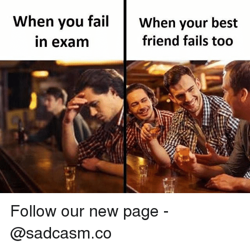 new page: When you failWhen your best  friend fails too  n exam Follow our new page - @sadcasm.co