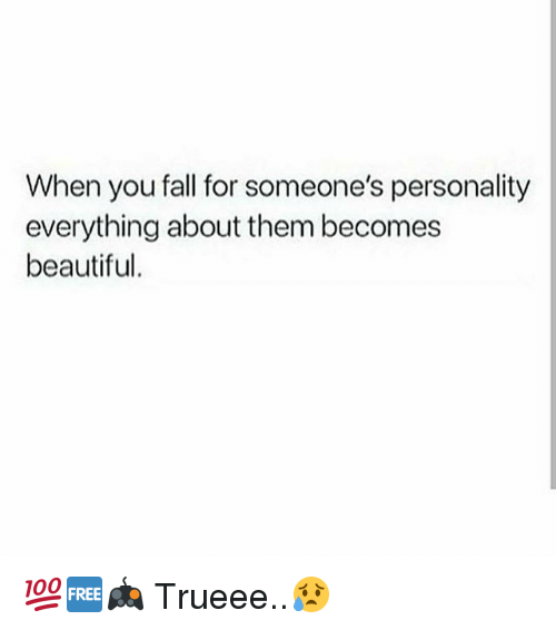 Memes, 🤖, and  Beautifull: When you fall for someone's personality  everything about them becomes  beautiful 💯🆓🎮 Trueee..😥
