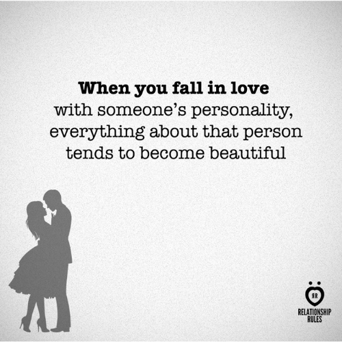 Fall: When you fall in love  with someone's personality,  everything about that person  tends to become beautiful  RELATIONSHI  RULES