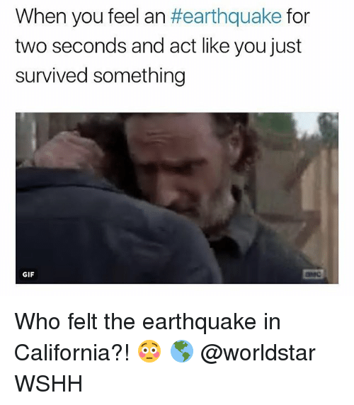 Gif, Memes, and Worldstar: When you feel an #earthquake for  two seconds and act like you just  survived something  GIF Who felt the earthquake in California?! 😳 🌎 @worldstar WSHH