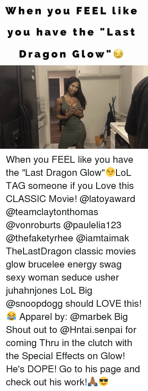 """Seduc: When you FEEL like  you have the """"Last  Dragon Glow When you FEEL like you have the """"Last Dragon Glow""""😏LoL TAG someone if you Love this CLASSIC Movie! @latoyaward @teamclaytonthomas @vonroburts @paulelia123 @thefaketyrhee @iamtaimak TheLastDragon classic movies glow brucelee energy swag sexy woman seduce usher juhahnjones LoL Big @snoopdogg should LOVE this!😂 Apparel by: @marbek Big Shout out to @Hntai.senpai for coming Thru in the clutch with the Special Effects on Glow! He's DOPE! Go to his page and check out his work!🙏🏾😎"""