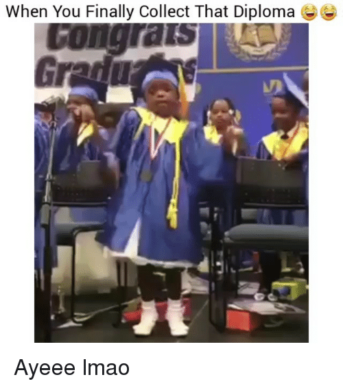 Ayeeee: When You Finally Collect That Diploma Ayeee lmao