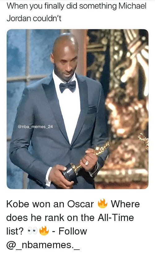 Memes, Michael Jordan, and Nba: When you finally did something Michael  Jordan couldn't  @nba memes 24 Kobe won an Oscar 🔥 Where does he rank on the All-Time list? 👀🔥 - Follow @_nbamemes._