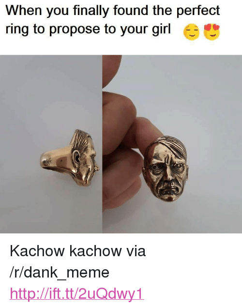 "Kachow: When you finally found the perfect  ring to propose to your girl <p>Kachow kachow via /r/dank_meme <a href=""http://ift.tt/2uQdwy1"">http://ift.tt/2uQdwy1</a></p>"