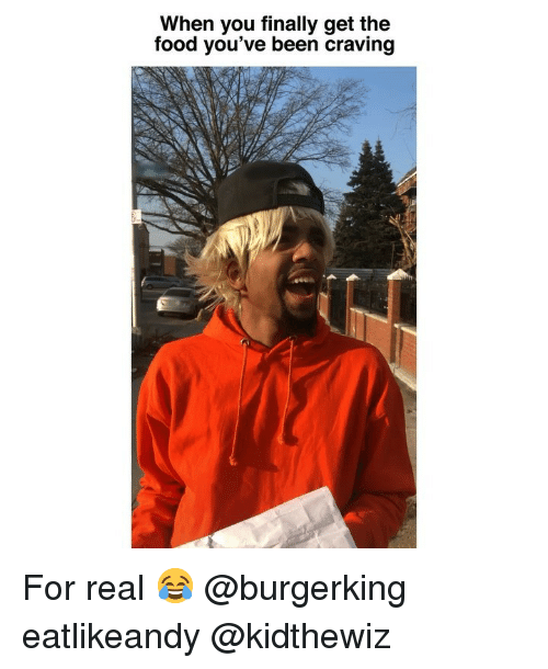 craving: When you finally get the  food you've been craving For real 😂 @burgerking eatlikeandy @kidthewiz