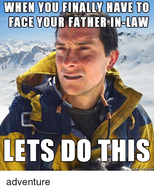 Law, Adventure, and Face: WHEN YOU FINALLY HAVE TO  FACE YOUR FATHER IN-LAW  LETS DO THIS