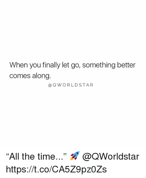 "Time, You, and The Time: When you finally let go, something better  comes along  @QWORLDSTAR ""All the time..."" 🚀 @QWorldstar https://t.co/CA5Z9pz0Zs"
