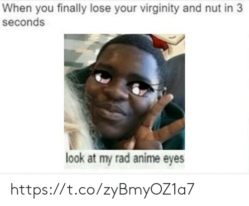 Look At My: When you finally lose your virginity and nut in 3  seconds  look at my rad anime eyes https://t.co/zyBmyOZ1a7