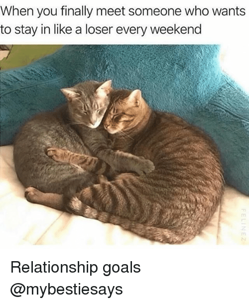 Goals, Relationship Goals, and Girl Memes: When you finally meet someone who wants  to stay in like a loser every weekend  フ Relationship goals @mybestiesays