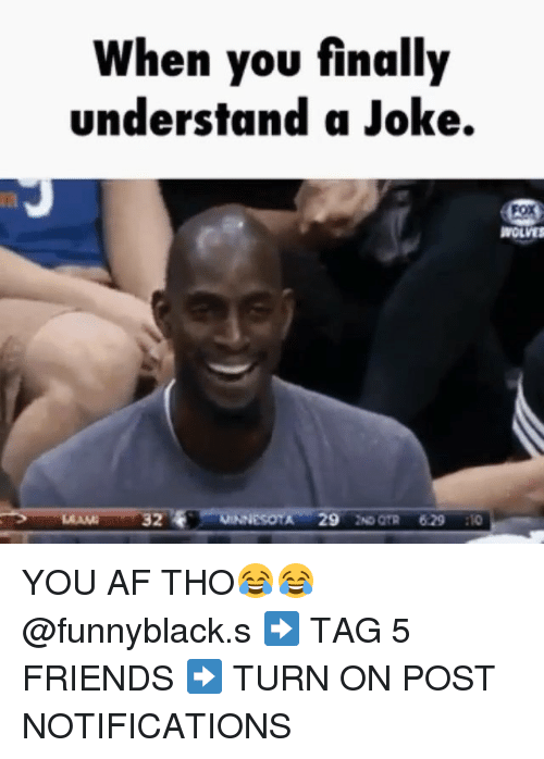 Af, Finals, and Friends: When you finally  understand a Joke.  WOLVES  A 29  NO OTR 629  32 YOU AF THO😂😂 @funnyblack.s ➡️ TAG 5 FRIENDS ➡️ TURN ON POST NOTIFICATIONS
