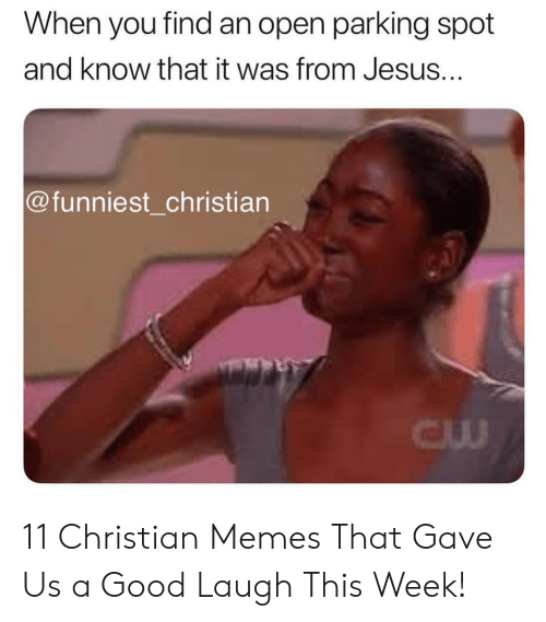 Christian Memes: When you find an open parking spot  and know that it was from Jesus...  @funniest_christian  CU 11 Christian Memes That Gave Us a Good Laugh This Week!