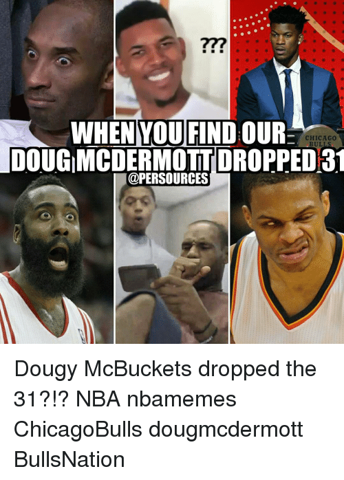 Doug, Memes, and Bulls: WHEN YOU FIND OUR  BULLS  DOUG MCDERMOTTDROPPED 3  @PERSOURCES Dougy McBuckets dropped the 31?!? NBA nbamemes ChicagoBulls dougmcdermott BullsNation