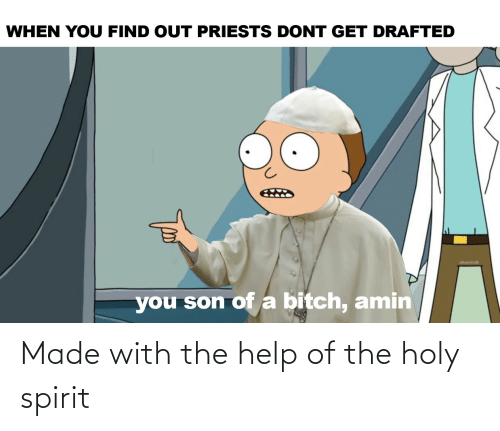 Spirit: WHEN YOU FIND OUT PRIESTS DONT GET DRAFTED  uhecate2k  you son ofa bitch, amin Made with the help of the holy spirit