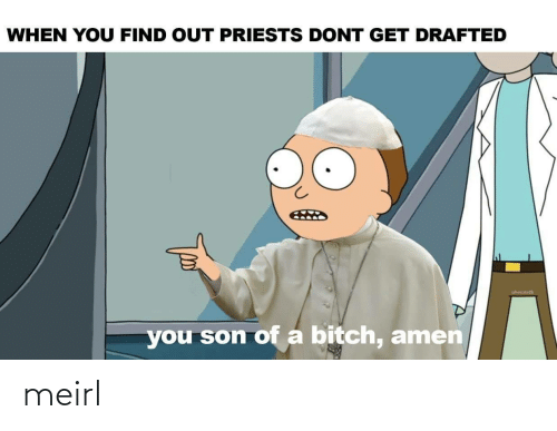 amen: WHEN YOU FIND OUT PRIESTS DONT GET DRAFTED  you son of a bitch, amen meirl