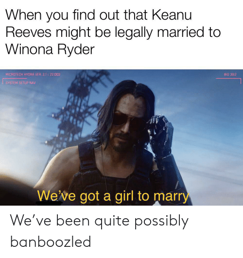 Winona Ryder: When you find out that Keanu  Reeves might be legally married  Winona Ryder  MICROTECH HYORA VER. 2.1  22.003  BIO 30:2  SYSTEM SETUP NAV  We've got a girl to marry We've been quite possibly banboozled