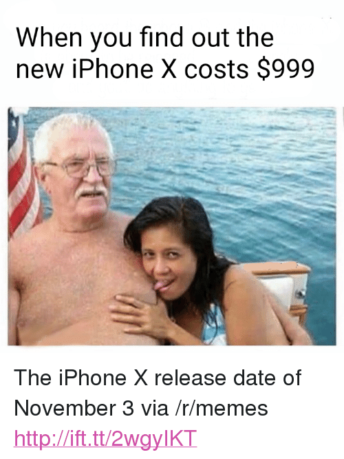 """Iphone, Memes, and Date: When you find out the  new iPhone X costs $999 <p>The iPhone X release date of November 3 via /r/memes <a href=""""http://ift.tt/2wgyIKT"""">http://ift.tt/2wgyIKT</a></p>"""