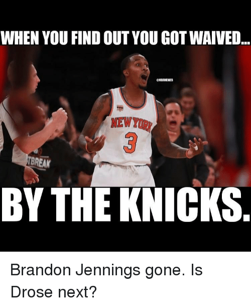 Basketball, Sports, and Next: WHEN YOU FIND OUT YOU GOT WAIVED  ONMAMEMB  BREAK  BY THE KNICKS Brandon Jennings gone. Is Drose next?