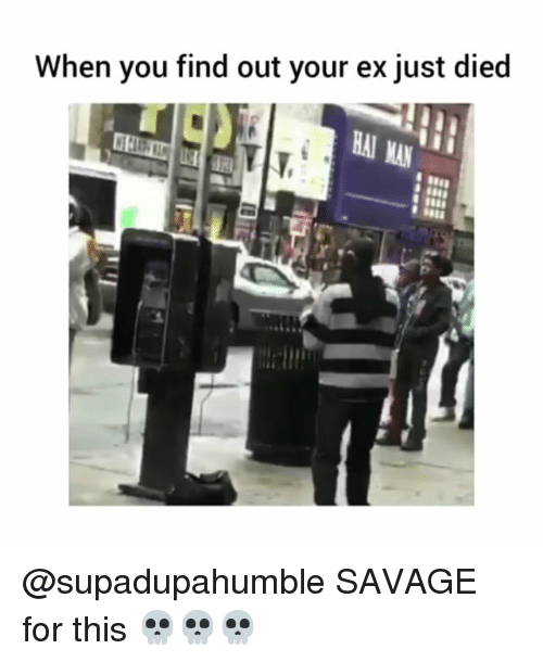 Funny, Savage, and You: When you find out your ex just died @supadupahumble SAVAGE for this 💀💀💀