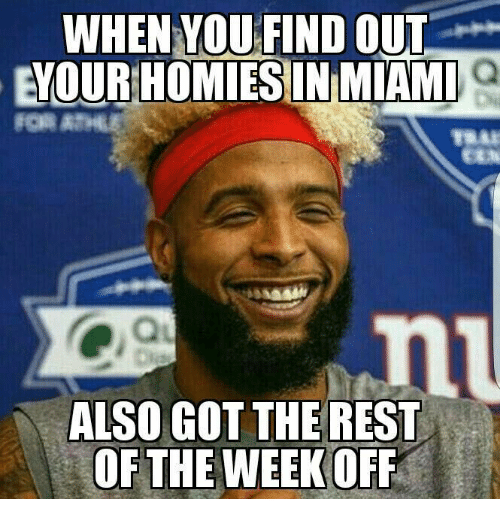 Homie, Memes, and 🤖: WHEN YOU FIND OUT  YOUR HOMIES IN MIAMI  ALSO GOT THE REST  OF THE WEEK  OFF