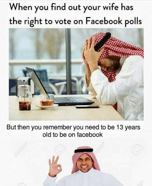 When You Find Out: When you find out your wife has  the right to vote on Facebook polls  But then you remember you need to be 13 years  old to be on facebook