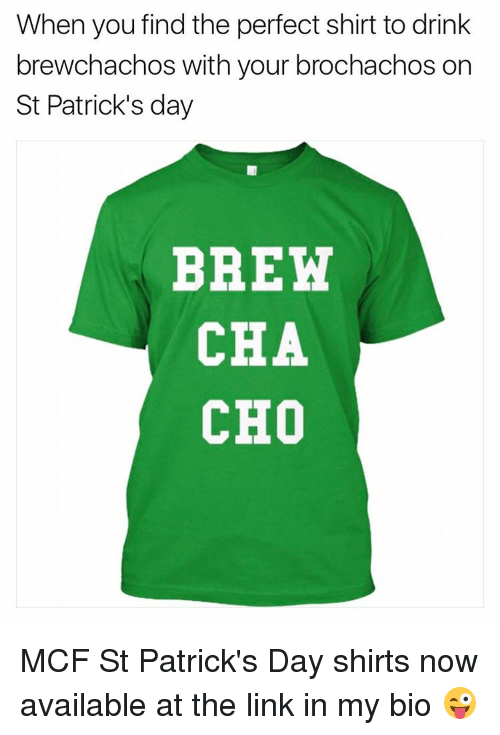 cho: When you find the perfect shirt to drink  brewchachos with your brochachos on  St Patrick's day  BREW  CHA  CHO MCF St Patrick's Day shirts now available at the link in my bio 😜