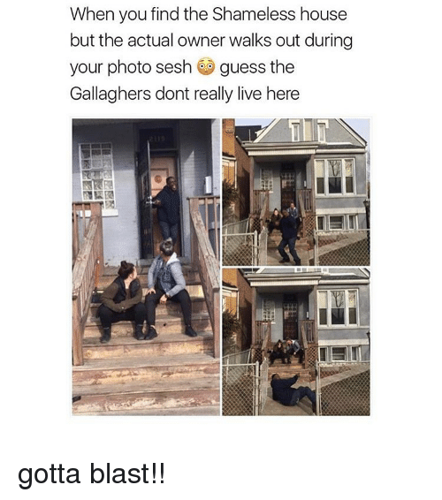 Gotta Blast: When you find the Shameless house  but the actual owner walks out during  your photo sesh  guess the  Gallaghers dont really live here gotta blast!!