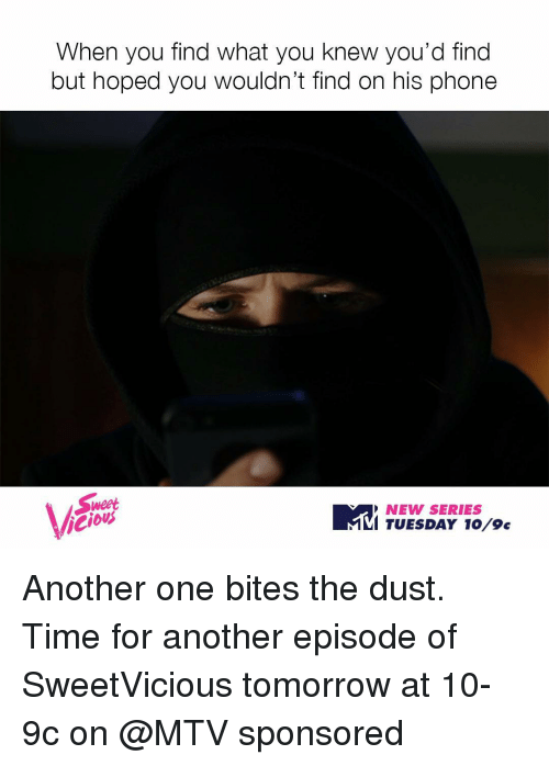 Another One, Another One, and Mtv: When you find what you knew you'd find  but hoped you wouldn't find on his phone  Weet  NEW SERIES  TUESDAY 10 9c Another one bites the dust. Time for another episode of SweetVicious tomorrow at 10-9c on @MTV sponsored