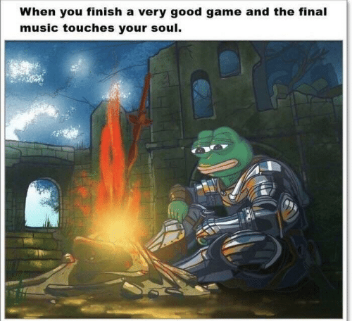 good game: When you finish a very good game and the final  music touches your soul.
