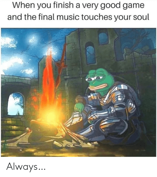 good game: When you finish a very good game  and the final music touches your soul Always…