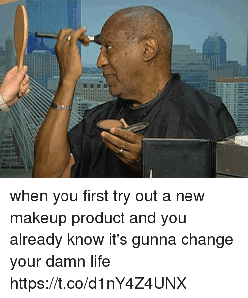 When You First Try Out a New Makeup Product and You ...