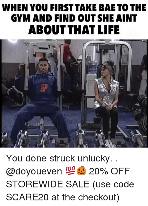 Unluckiness: WHEN YOU FIRSTTAKE BAE TO THE  GYM AND FIND OUT SHE AINT  ABOUT THAT LIFE You done struck unlucky. . @doyoueven 💯🎃 20% OFF STOREWIDE SALE (use code SCARE20 at the checkout)