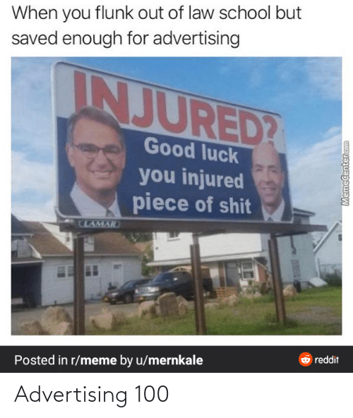 Law School: When you flunk out of law school but  saved enough for advertising  INJURED?  Good luck  you injured  piece of shit  ULAMAR  O reddit  Posted in r/meme by u/mernkale  Memecenter.com Advertising 100