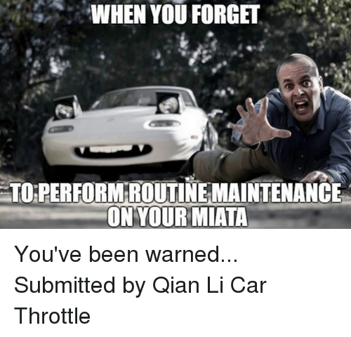 Cars and Been: WHEN YOU FORGET  STOEPEREORMTROUTINEMAINTENANCE  ON YOUR MIATA You've been warned... Submitted by Qian Li Car Throttle