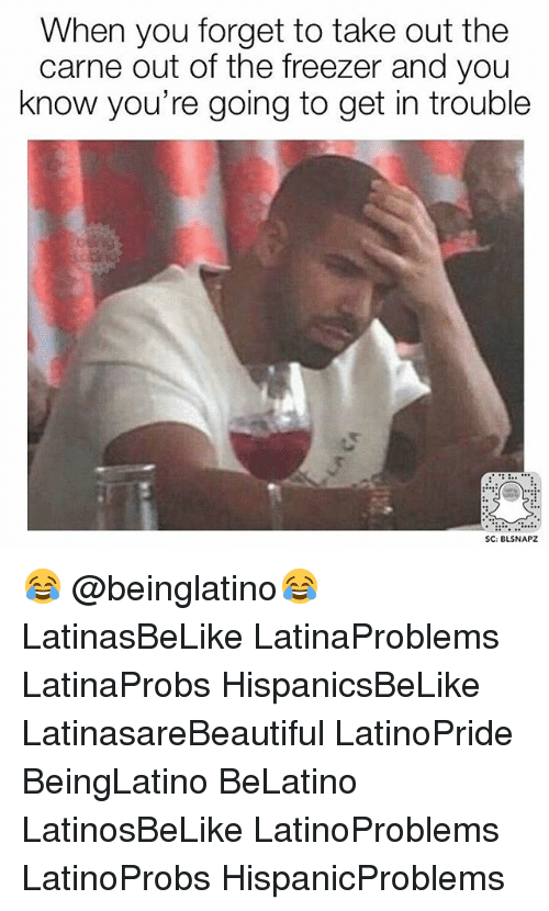 Memes, 🤖, and Freezer: When you forget to take out the  carne out of the freezer and you  know you're going to get in trouble  SC: BLSNAPZ 😂 @beinglatino😂 LatinasBeLike LatinaProblems LatinaProbs HispanicsBeLike LatinasareBeautiful LatinoPride BeingLatino BeLatino LatinosBeLike LatinoProblems LatinoProbs HispanicProblems