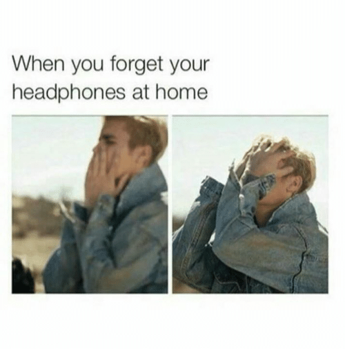 Headphones: When you forget your  headphones at home