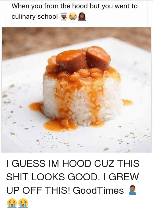 Goodtimes: When you from the hood but you went to  culinary school I GUESS IM HOOD CUZ THIS SHIT LOOKS GOOD. I GREW UP OFF THIS! GoodTimes 🤦🏾♂️😭😭