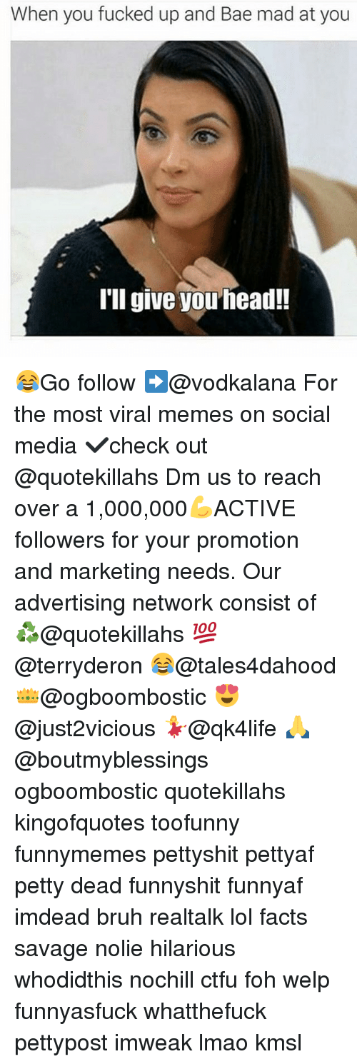 Bae, Bruh, and Ctfu: When you fucked up and Bae mad at you  I'll give you head!! 😂Go follow ➡@vodkalana For the most viral memes on social media ✔check out @quotekillahs Dm us to reach over a 1,000,000💪ACTIVE followers for your promotion and marketing needs. Our advertising network consist of ♻@quotekillahs 💯@terryderon 😂@tales4dahood 👑@ogboombostic 😍@just2vicious 💃@qk4life 🙏@boutmyblessings ogboombostic quotekillahs kingofquotes toofunny funnymemes pettyshit pettyaf petty dead funnyshit funnyaf imdead bruh realtalk lol facts savage nolie hilarious whodidthis nochill ctfu foh welp funnyasfuck whatthefuck pettypost imweak lmao kmsl