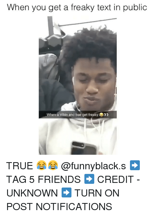 Credit: When you get a freaky text in public  When u Vibin and bae get freaky TRUE 😂😂 @funnyblack.s ➡️ TAG 5 FRIENDS ➡️ CREDIT - UNKNOWN ➡️ TURN ON POST NOTIFICATIONS